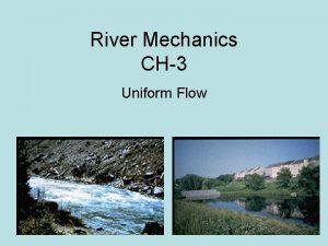 River Mechanics CH3 Uniform Flow Redefining Uniform Flow