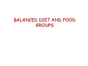 BALANCED DIET AND FOOD GROUPS BALANCED DIET A