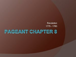 Revolution 1775 1783 PAGEANT CHAPTER 8 The Original