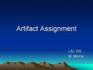 Artifact Assignment LSJ 332 M Morris Assignment Guidelines