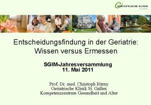 Entscheidungsfindung in der Geriatrie Wissen versus Ermessen SGIMJahresversammlung