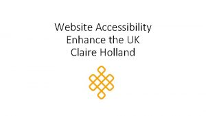 Website Accessibility Enhance the UK Claire Holland Enhance