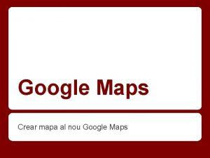 Google Maps Crear mapa al nou Google Maps