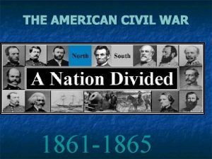 THE AMERICAN CIVIL WAR 1861 1865 Competing Visions