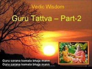 Vedic Wisdom Guru Tattva Part2 Guru carana kamala