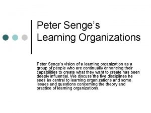 Peter Senges Learning Organizations Peter Senges vision of