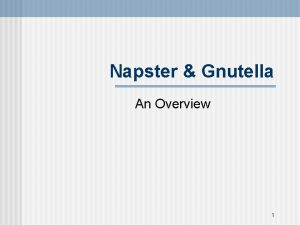 Napster Gnutella An Overview 1 About Napster Distributed