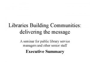 Libraries Building Communities delivering the message A seminar