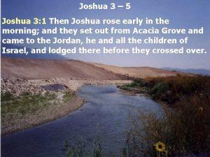 Joshua 3 5 Joshua 3 1 Then Joshua
