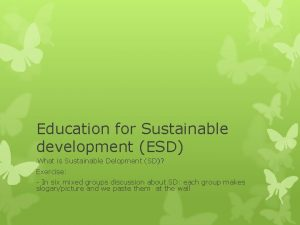Education for Sustainable development ESD What is Sustainable