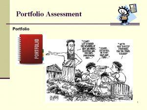 Portfolio Assessment Portfolio 1 Portfolios are part of
