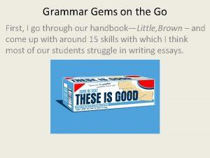 Grammar Gems on the Go First I go