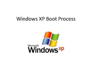 Windows XP Boot Process All computers running Windows