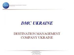 DMC UKRAINE DESTINATION MANAGEMENT COMPANY UKRAINE What is