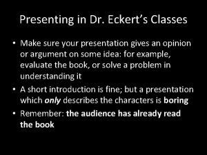 Presenting in Dr Eckerts Classes Make sure your