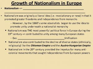 Growth of Nationalism in Europe Nationalism Nationalism was