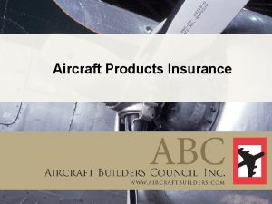 Aircraft Products Insurance The Aircraft Builders Council ABC