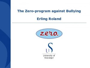 The Zeroprogram against Bullying Erling Roland BULLYING It