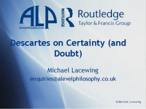 Descartes on Certainty and Doubt Michael Lacewing enquiriesalevelphilosophy