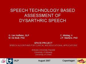 SPEECH TECHNOLOGY BASED ASSESSMENT OF DYSARTHRIC SPEECH G