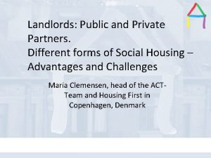 Landlords Public and Private Partners Different forms of