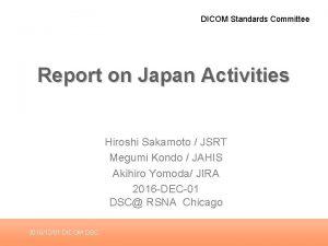 DICOM Standards Committee Report on Japan Activities Hiroshi