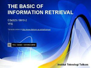 THE BASIC OF INFORMATION RETRIEVAL CS 4323 0910