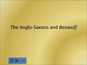 The AngloSaxons and Beowulf Quit Table of Contents