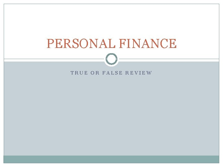 PERSONAL FINANCE TRUE OR FALSE REVIEW TRUE OR