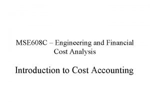 MSE 608 C Engineering and Financial Cost Analysis