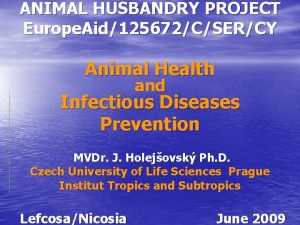 ANIMAL HUSBANDRY PROJECT Europe Aid125672CSERCY Animal Health and
