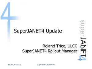 Super JANET 4 Update Roland Trice ULCC Super