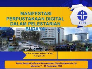 MANIFESTASI PERPUSTAKAAN DIGITAL DALAM PELESTARIAN BUDAYA Prof Dr