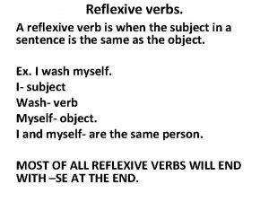 Reflexive verbs A reflexive verb is when the