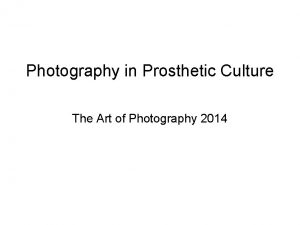 Photography in Prosthetic Culture The Art of Photography