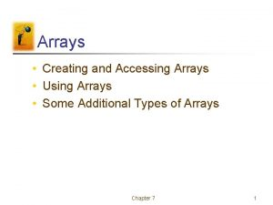 Arrays Creating and Accessing Arrays Using Arrays Some