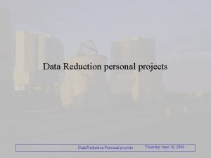 Data Reduction personal projects Data Reduction Personal projects