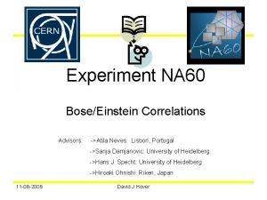 Experiment NA 60 BoseEinstein Correlations Advisors Atila Neves