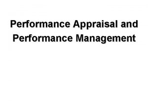Performance Appraisal and Performance Management Performance Appraisal is