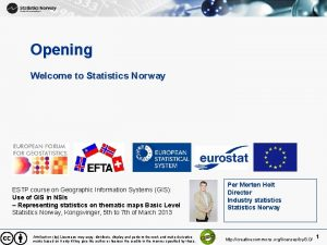Opening Welcome to Statistics Norway ESTP course on