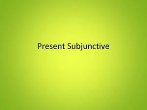 Present Subjunctive Present Subjunctive Indicative Tense vs Subjunctive