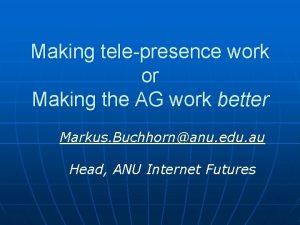 Making telepresence work or Making the AG work