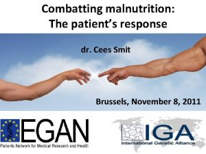 Combatting malnutrition The patients response dr Cees Smit