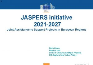 1 JASPERS initiative 2021 2027 Joint Assistance to