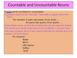 Countable and Uncountable Nouns A noun can be