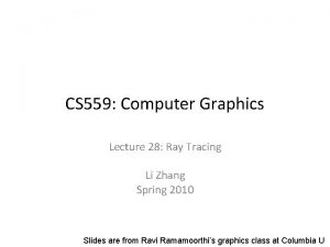 CS 559 Computer Graphics Lecture 28 Ray Tracing