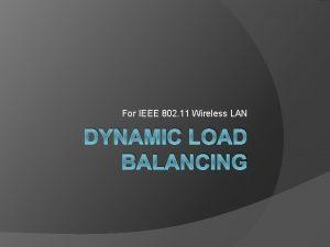 For IEEE 802 11 Wireless LAN DYNAMIC LOAD
