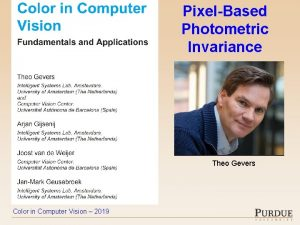 PixelBased Photometric Invariance Theo Gevers Color in Computer