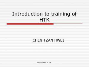 Introduction to training of HTK CHEN TZAN HWEI