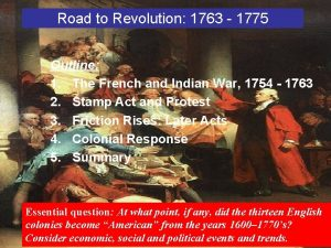 Road to Revolution 1763 1775 Outline 1 The